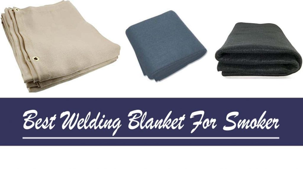 Best Welding Blanket For Smoker