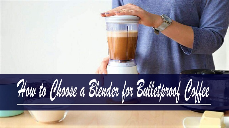How to Choose a Blender for Bulletproof Coffee